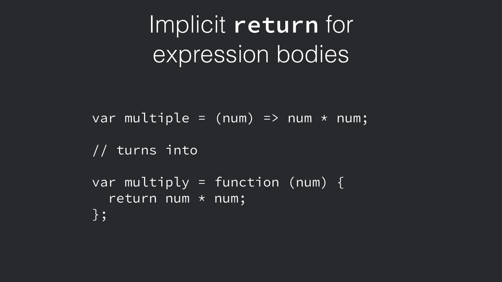Implicit return for expression bodies var multi...
