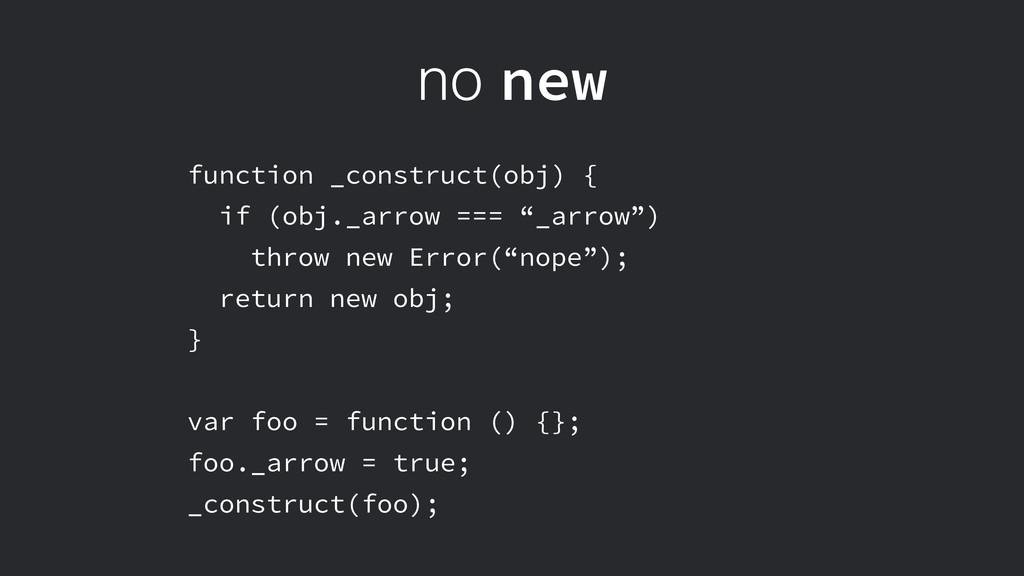 no new function _construct(obj) { if (obj._arro...