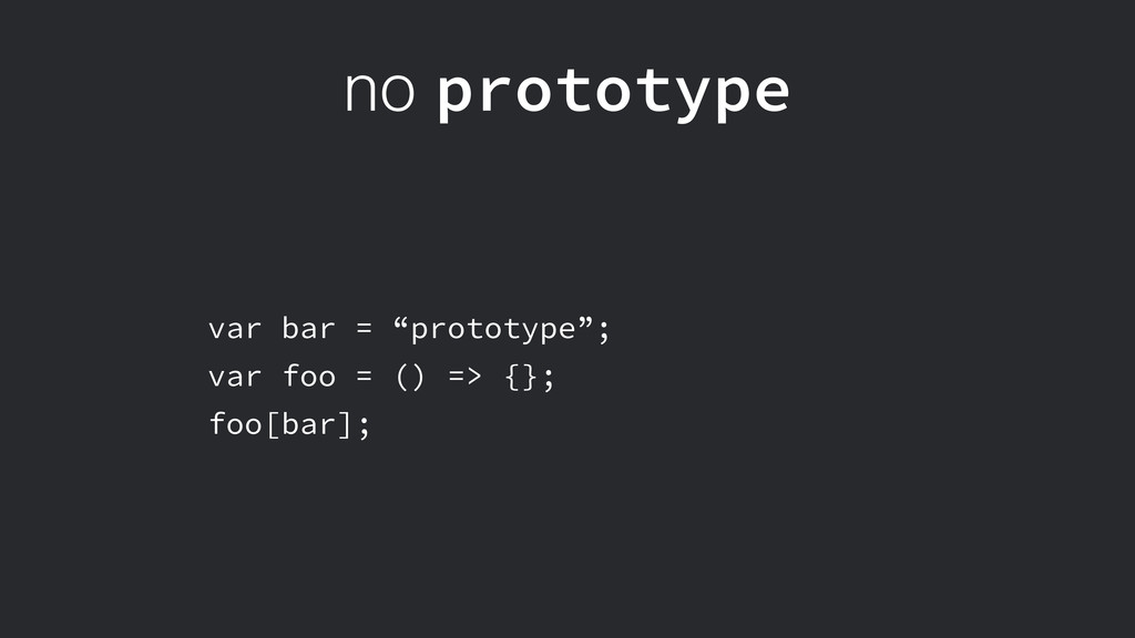 "no prototype var bar = ""prototype""; var foo = (..."