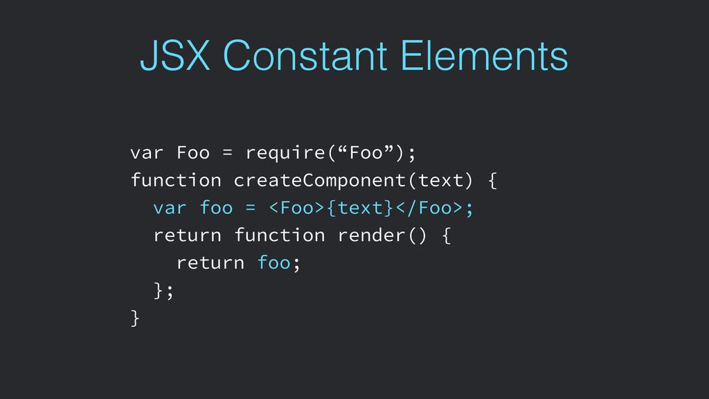 """JSX Constant Elements var Foo = require(""""Foo"""");..."""