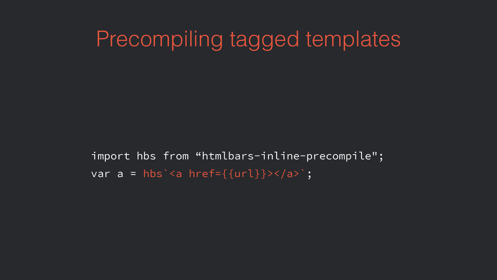 """Precompiling tagged templates import hbs from """"..."""