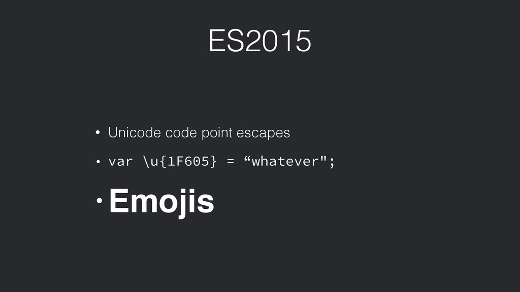 ES2015 • Unicode code point escapes • var \u{1F...