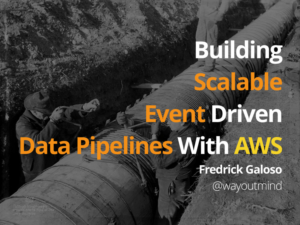 Building Scalable Event Driven Data Pipelines W...