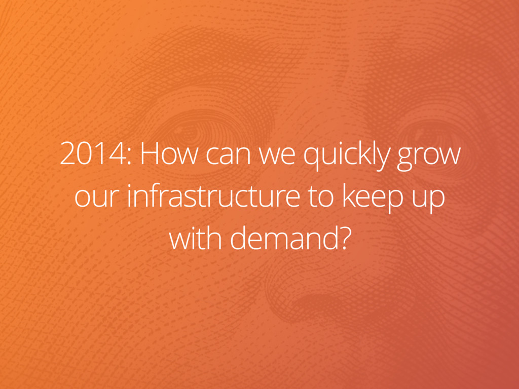 2014: How can we quickly grow our infrastructur...
