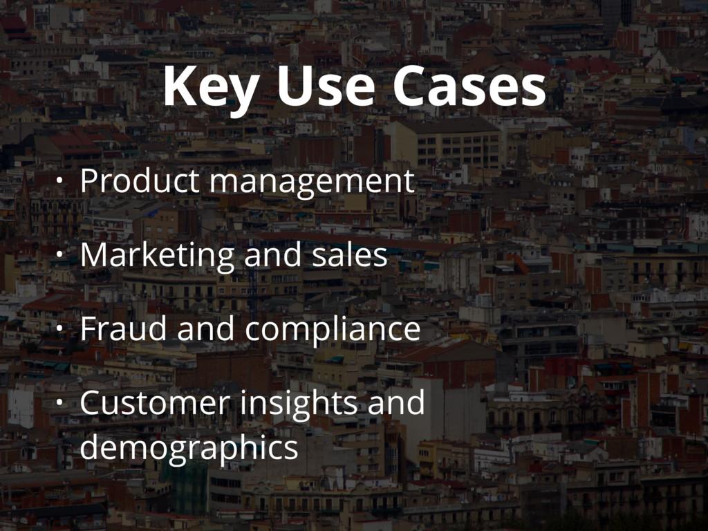Key Use Cases • Product management • Marketing ...