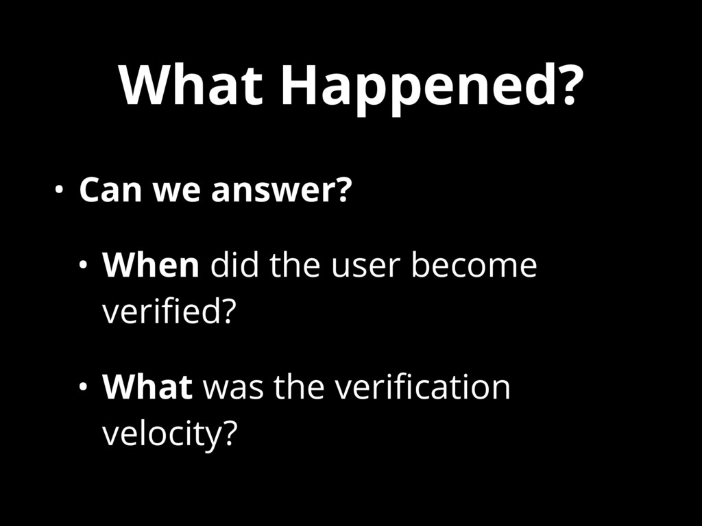 What Happened? • Can we answer? • When did the ...