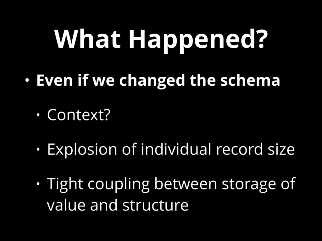 What Happened? • Even if we changed the schema ...
