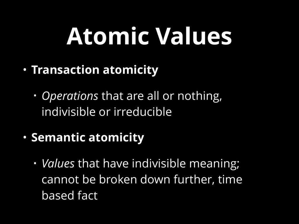 Atomic Values • Transaction atomicity • Operati...