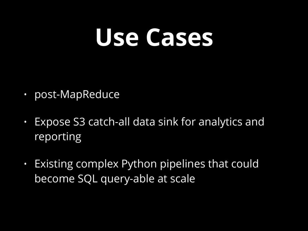 Use Cases • post-MapReduce • Expose S3 catch-al...