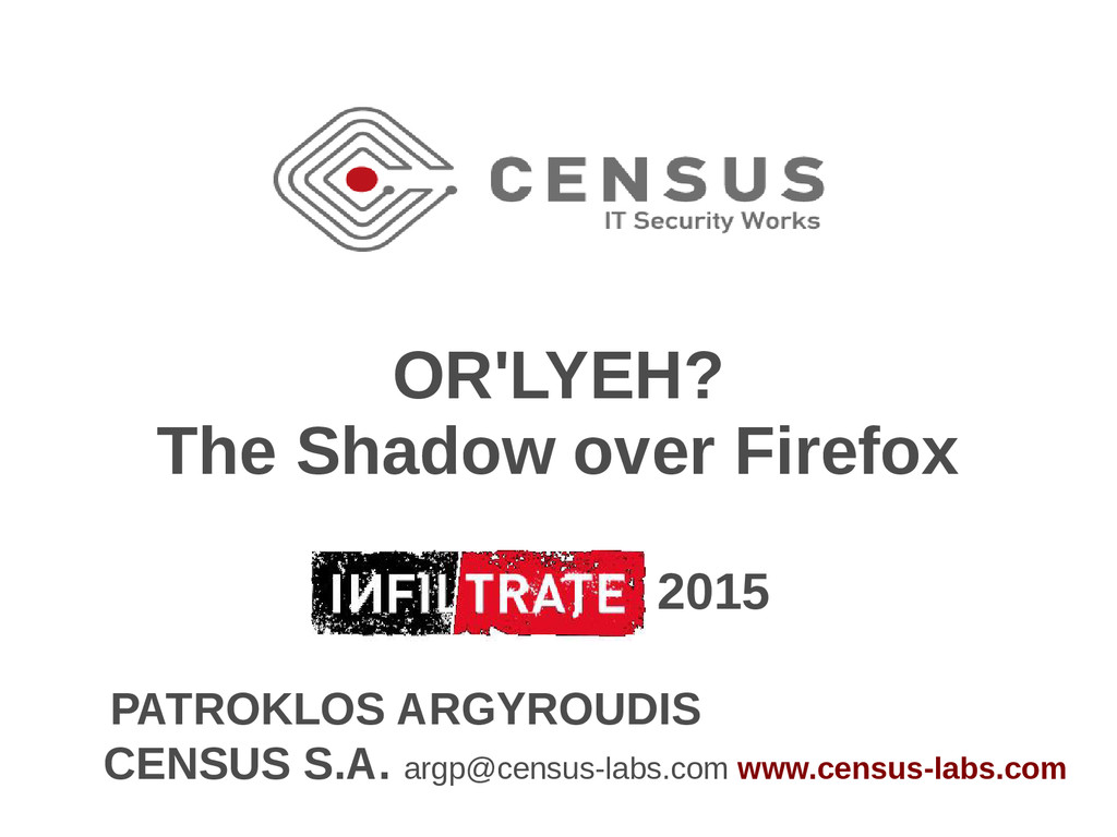 OR'LYEH? The Shadow over Firefox INFILTRATE 201...