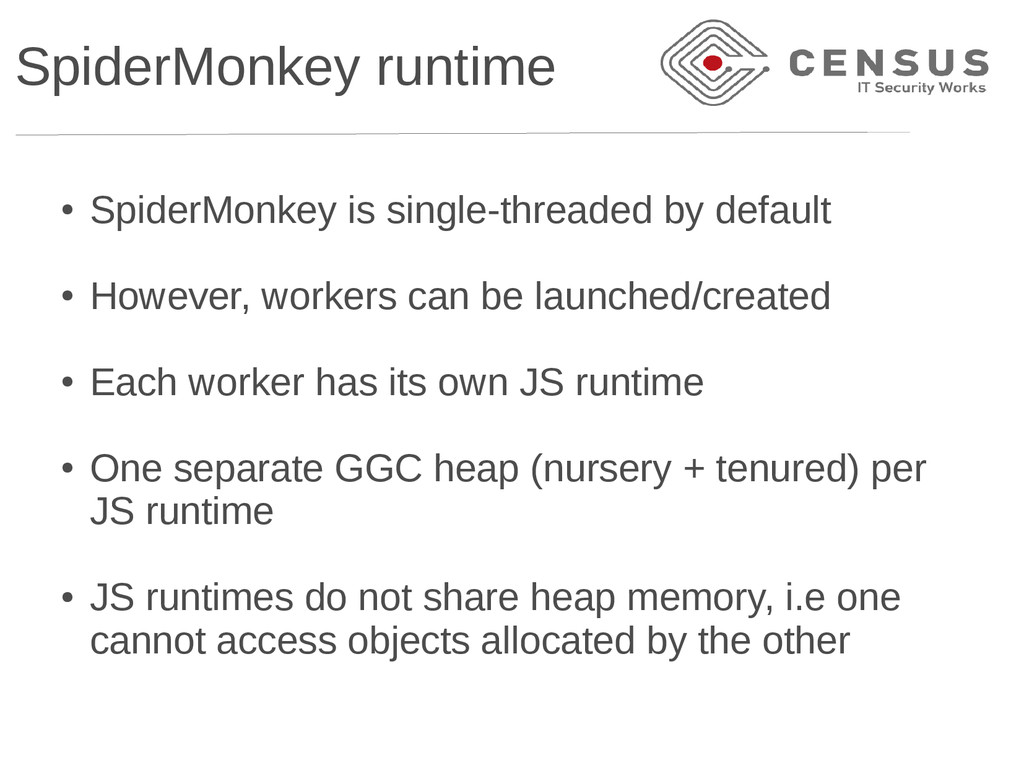 SpiderMonkey runtime ● SpiderMonkey is single-t...