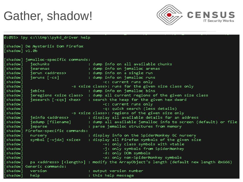 Gather, shadow!