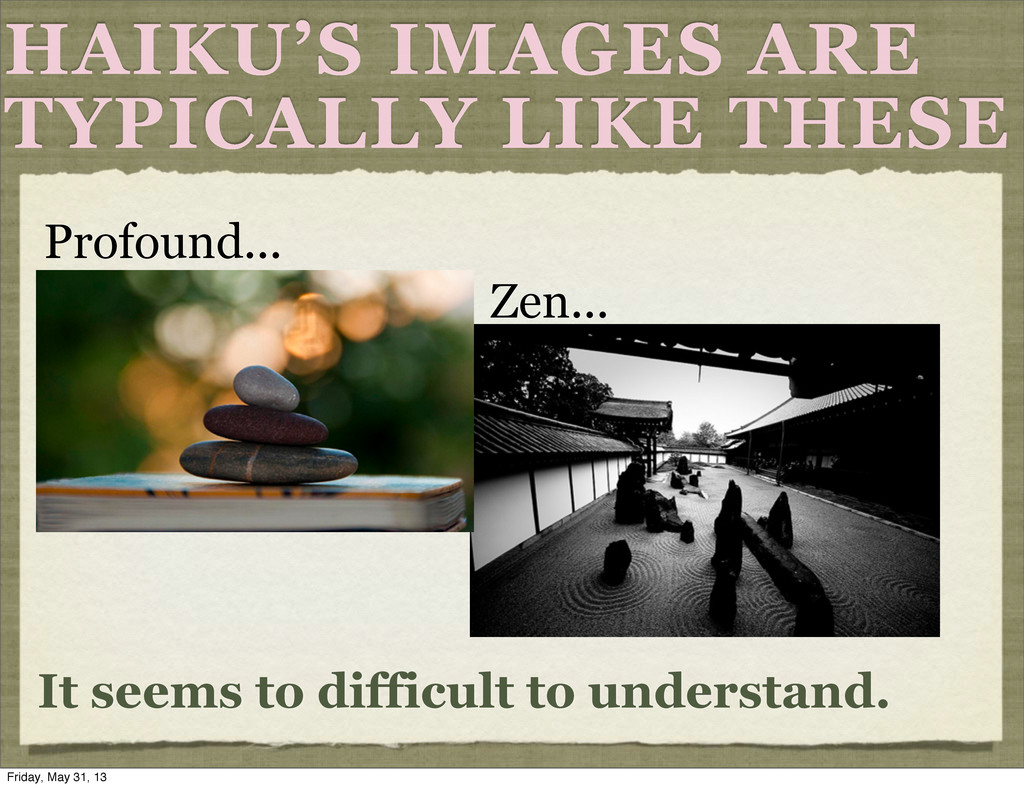 HAIKU'S IMAGES ARE TYPICALLY LIKE THESE Zen... ...