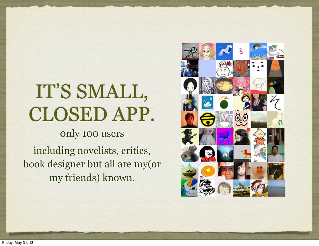 IT'S SMALL, CLOSED APP. 0nly 100 users includin...