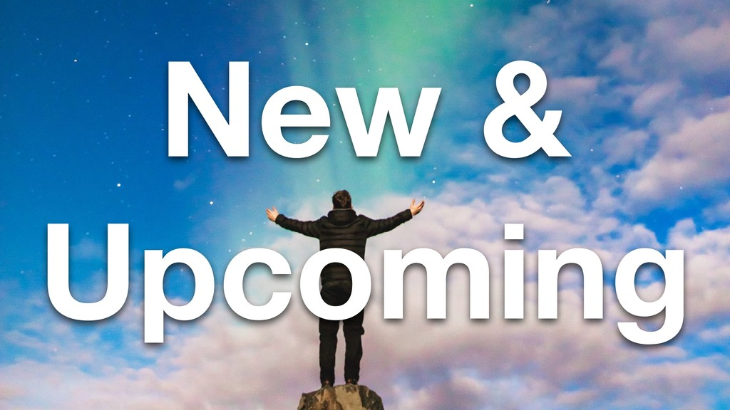 New & Upcoming