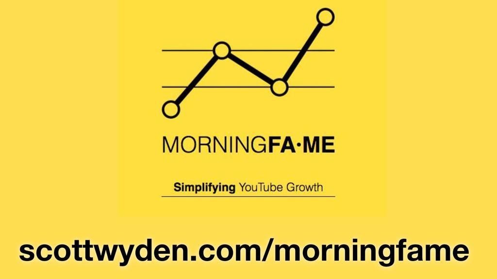 scottwyden.com/morningfame