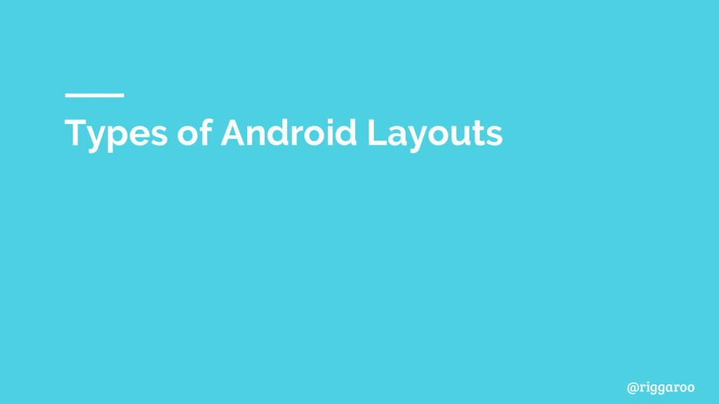 @riggaroo Types of Android Layouts