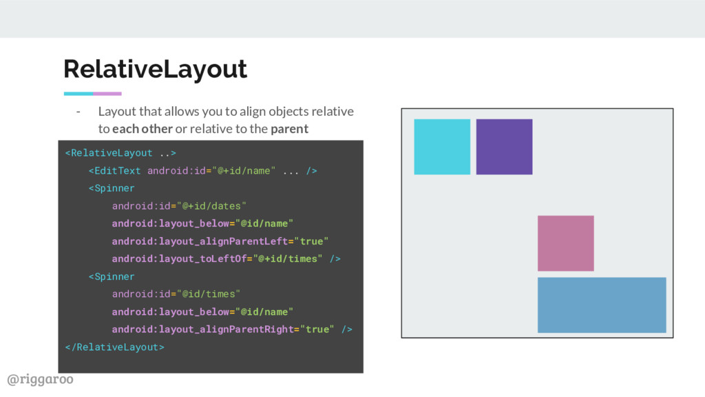 @riggaroo RelativeLayout - Layout that allows y...