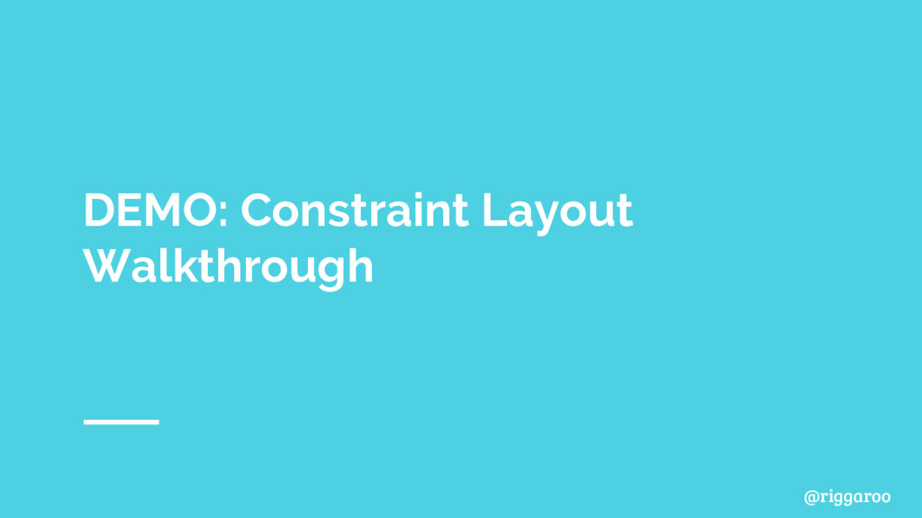 @riggaroo DEMO: Constraint Layout Walkthrough