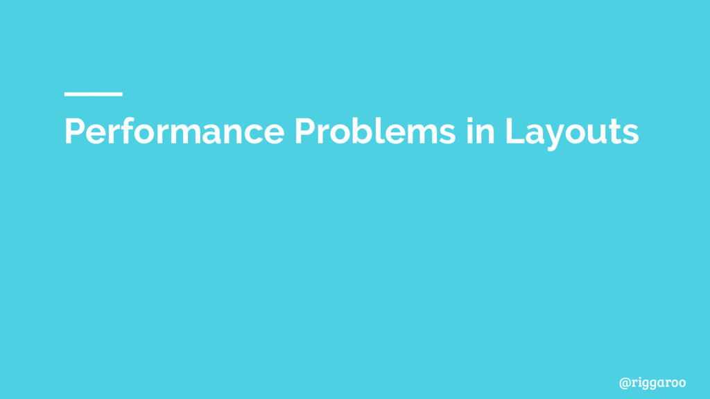 @riggaroo Performance Problems in Layouts