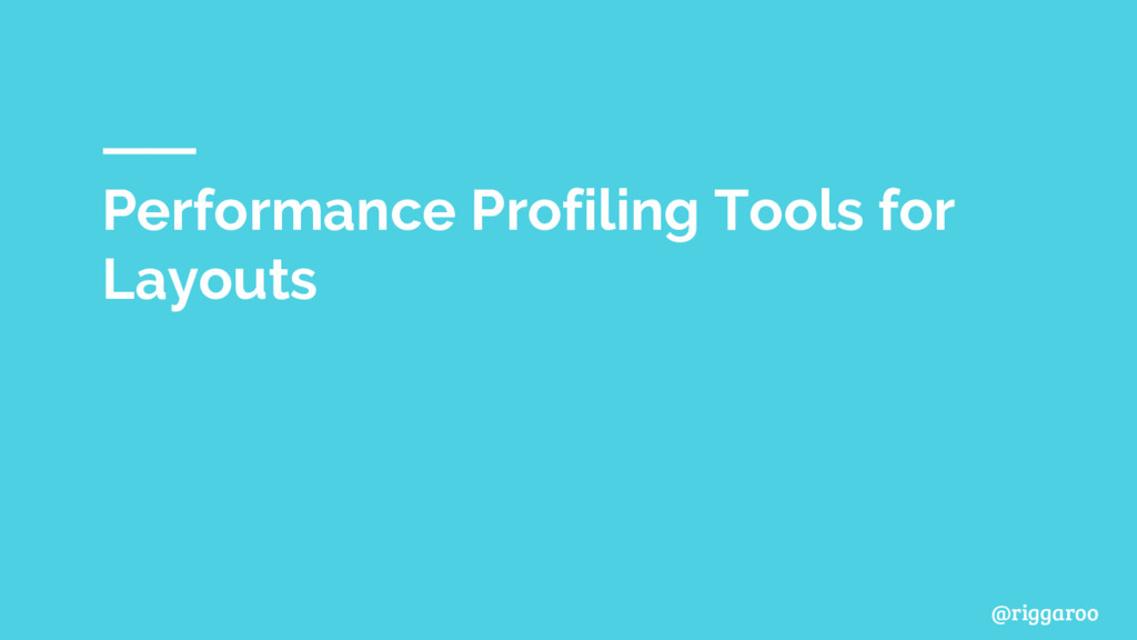 @riggaroo Performance Profiling Tools for Layou...
