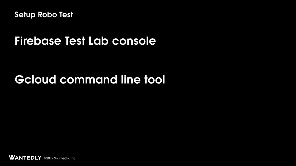 ©2019 Wantedly, Inc. Firebase Test Lab console ...