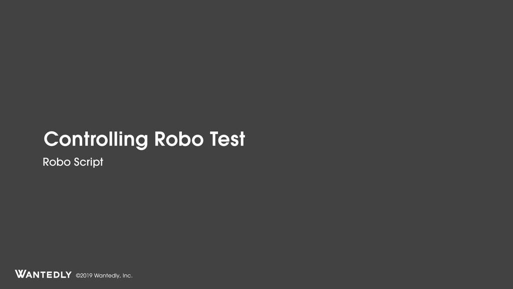 ©2019 Wantedly, Inc. Controlling Robo Test Robo...