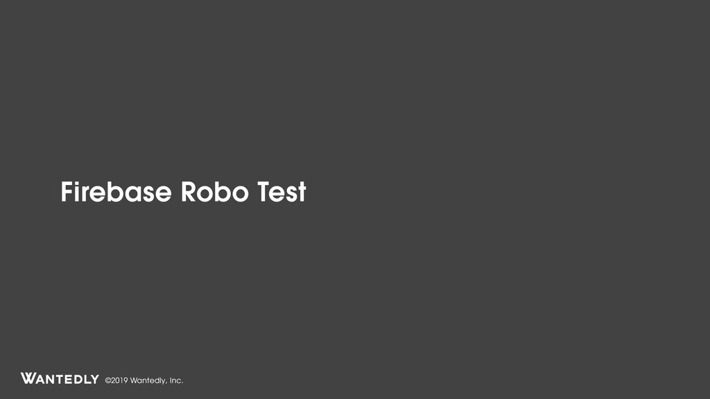 ©2019 Wantedly, Inc. Firebase Robo Test