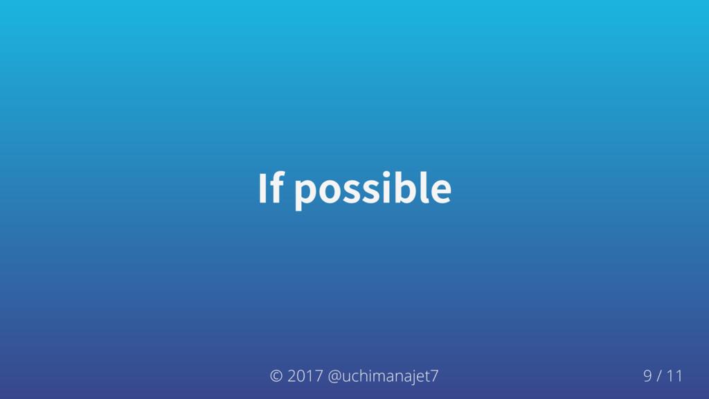 Ifpossible © 2017 @uchimanajet7 9 / 11