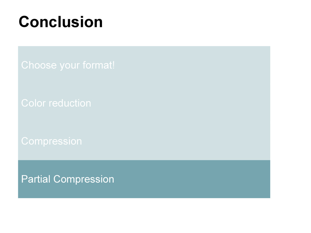 Conclusion Choose your format! Color reduction ...