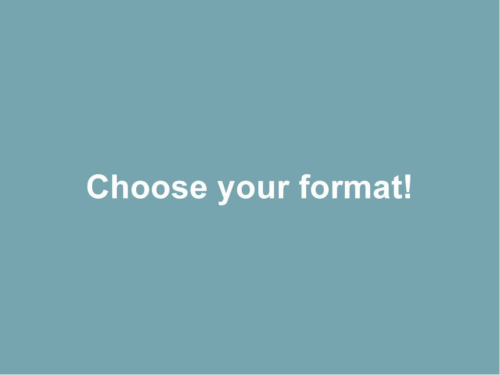 Choose your format!
