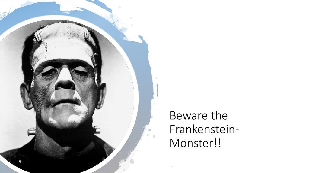 @ManfredSteyer Beware the Frankenstein- Monster...