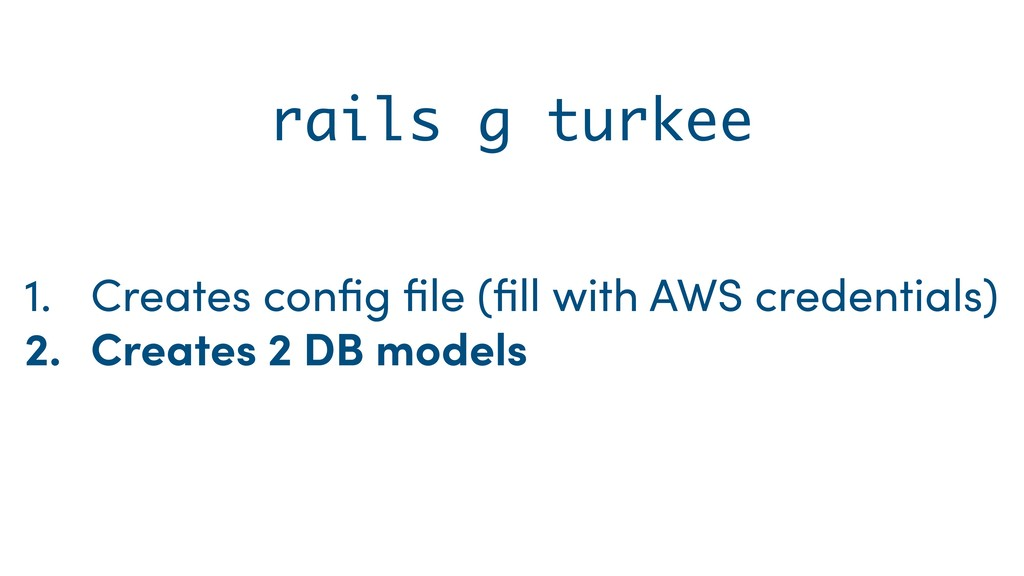 rails g turkee 1. Creates config file (fill with A...