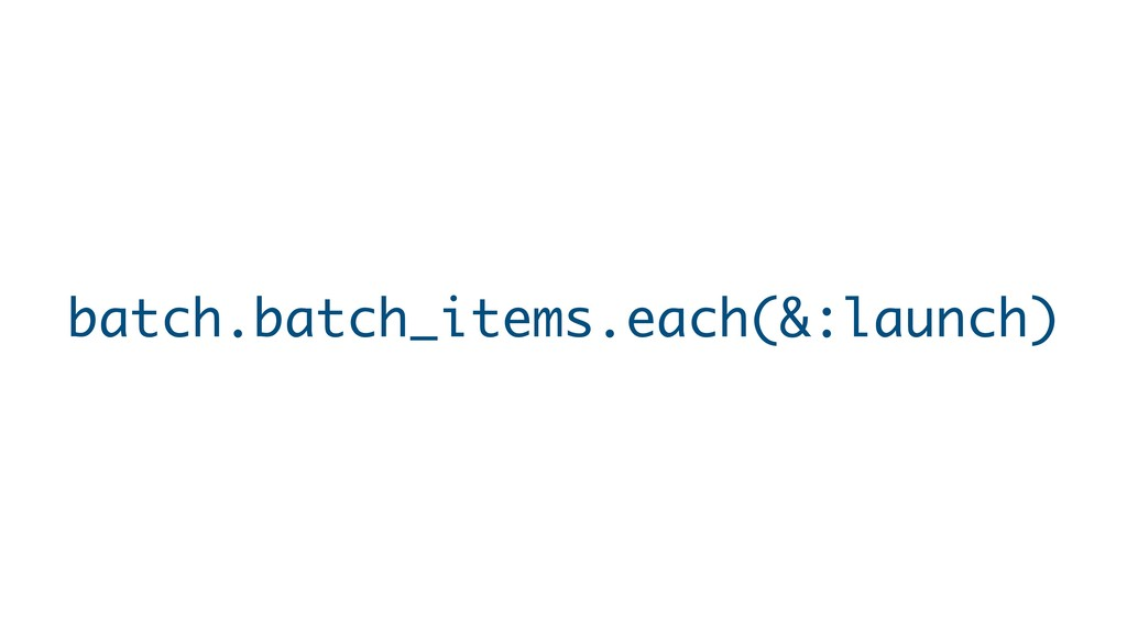 batch.batch_items.each(&:launch)
