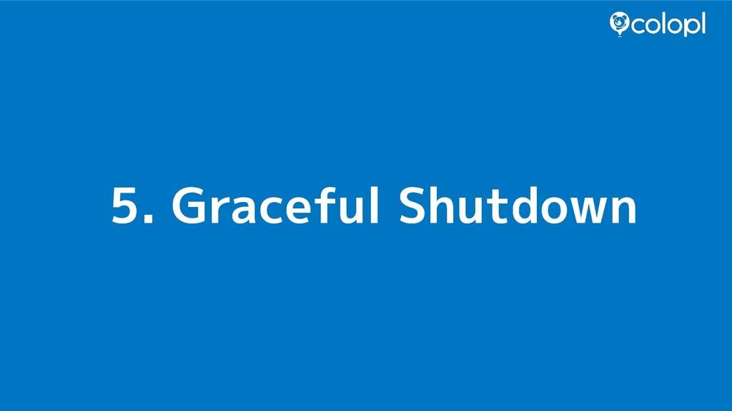 5. Graceful Shutdown