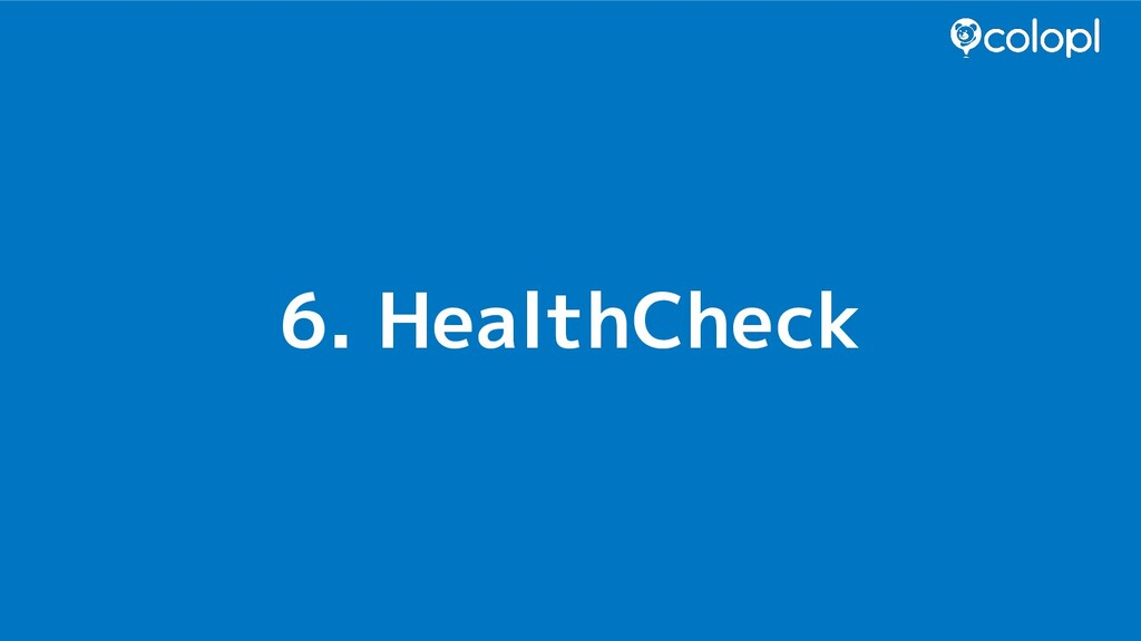 6. HealthCheck