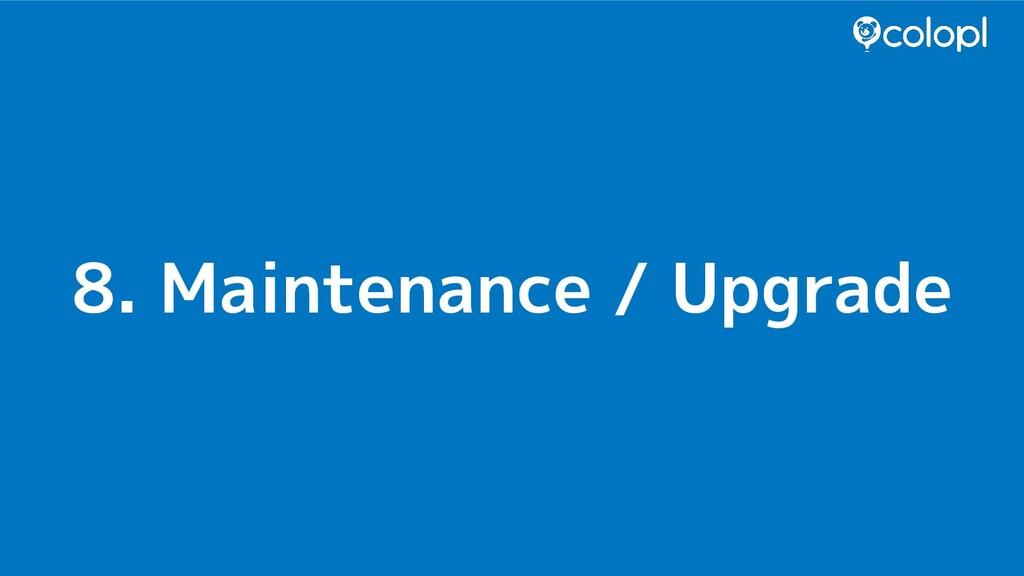 8. Maintenance / Upgrade