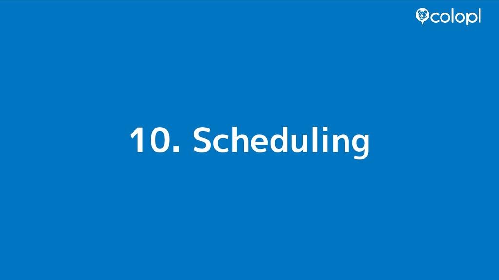 10. Scheduling