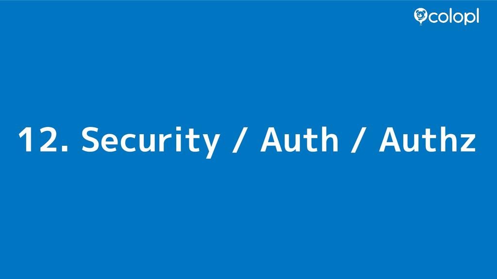 12. Security / Auth / Authz