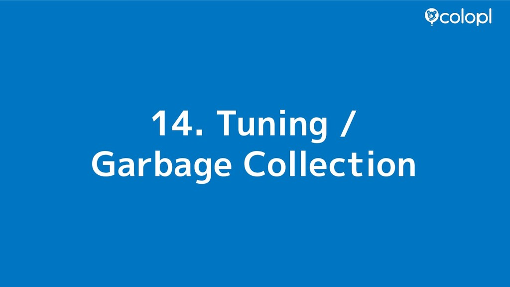 14. Tuning / Garbage Collection