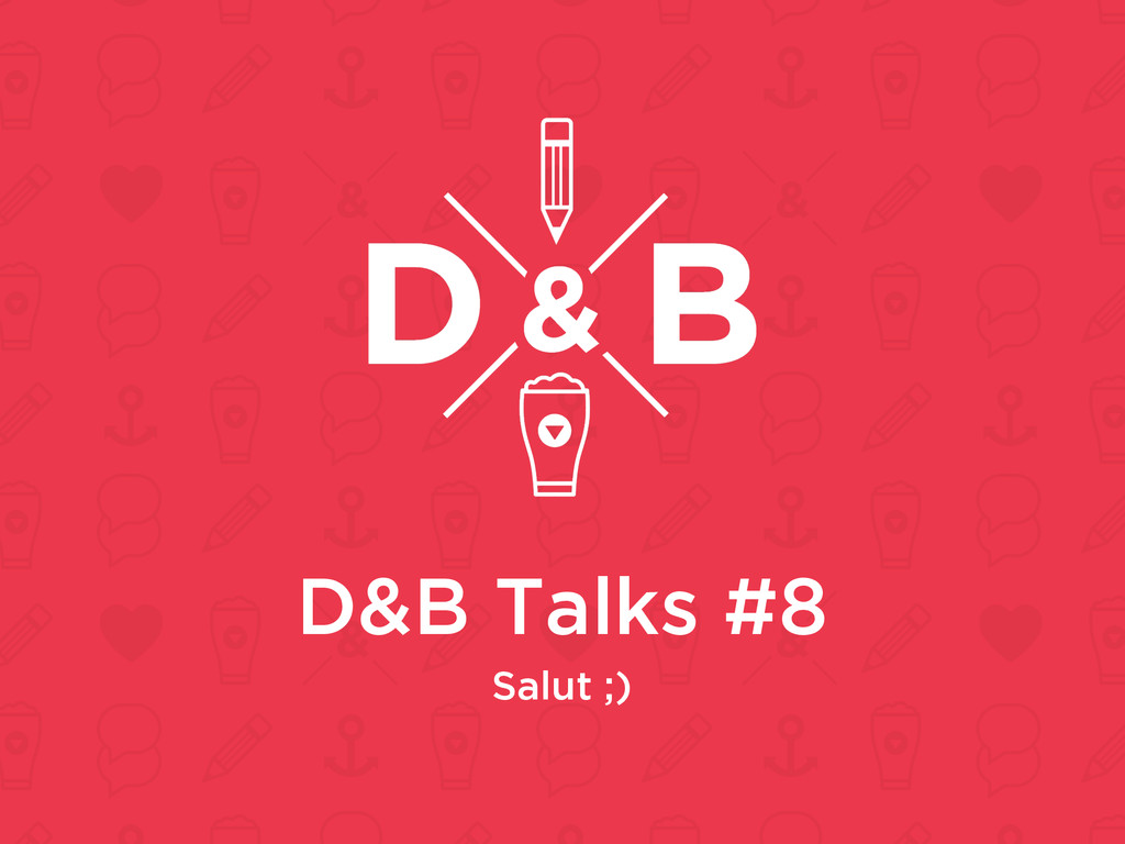 D&B Talks #8 Salut ;)