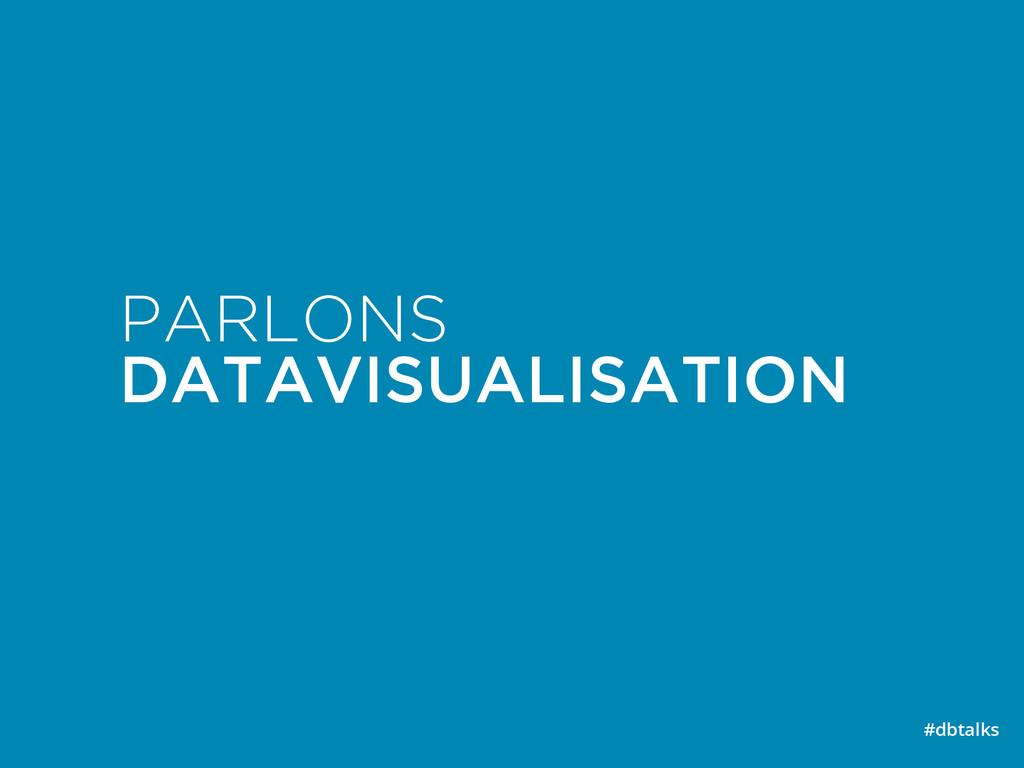 PARLONS DATAVISUALISATION #dbtalks