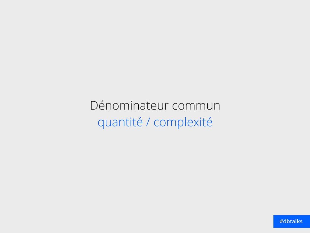 Dénominateur commun  quantité / complexité #d...