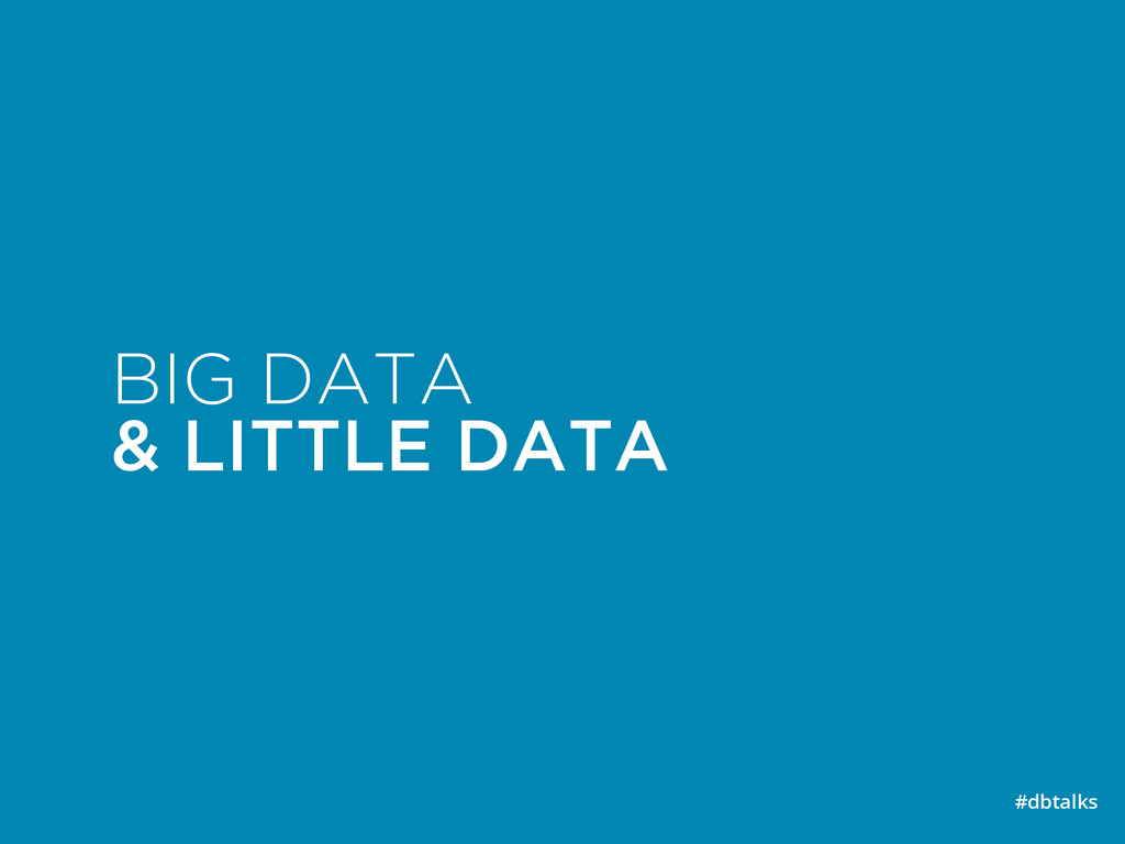 BIG DATA & LITTLE DATA #dbtalks
