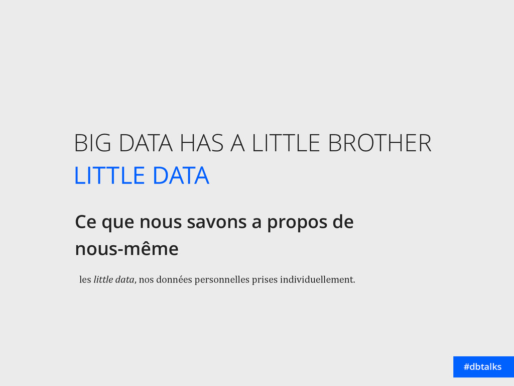 BIG DATA HAS A LITTLE BROTHER LITTLE DATA Ce q...