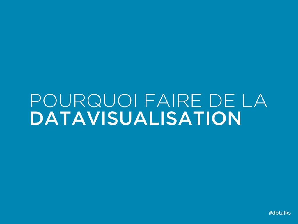 POURQUOI FAIRE DE LA DATAVISUALISATION #dbtalks