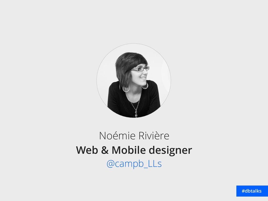 Noémie Rivière Web & Mobile designer @campb_L...