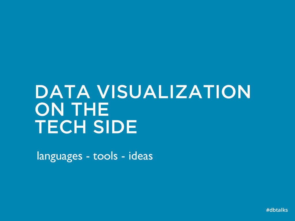 DATA VISUALIZATION ON THE TECH SIDE #dbtalks l...
