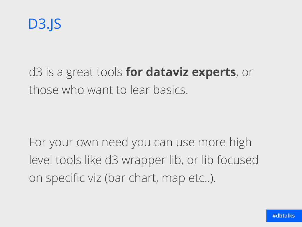 D3.JS #dbtalks d3 is a great tools for dataviz ...