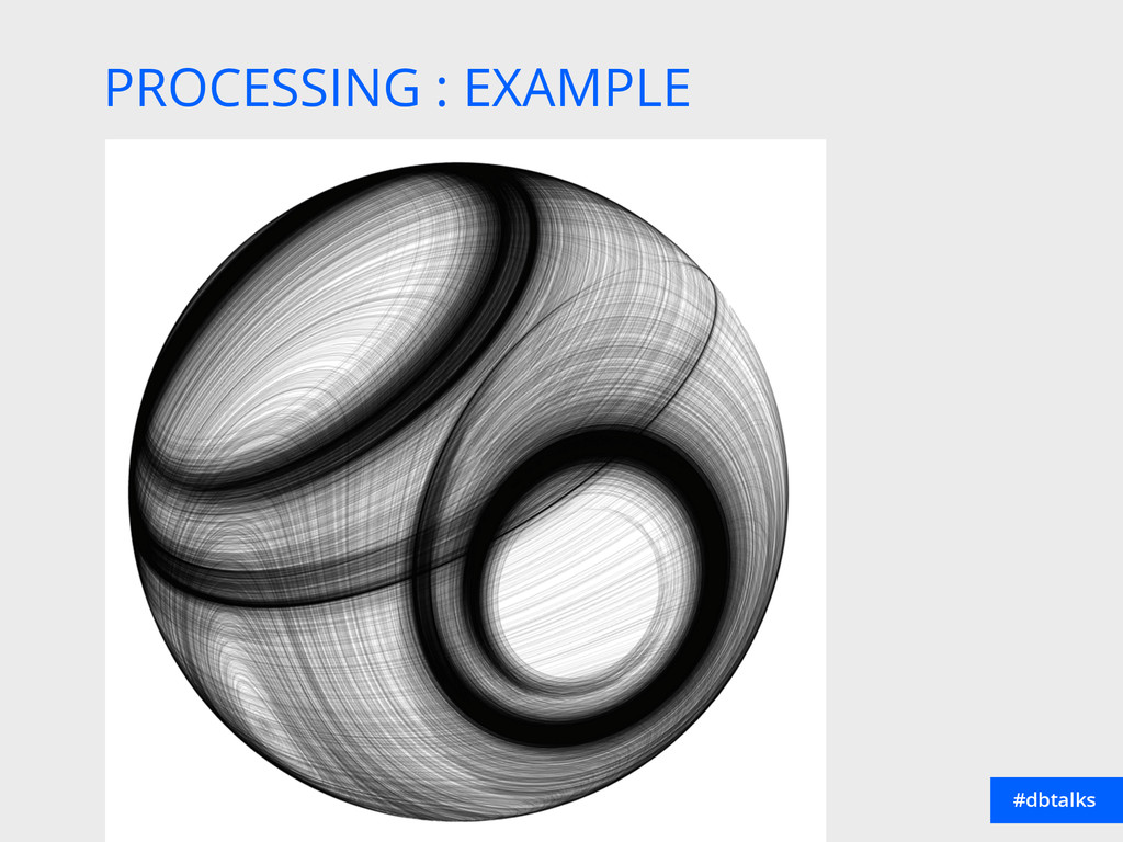#dbtalks PROCESSING : EXAMPLE